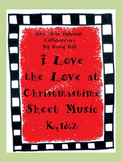 I Love The Love At Christmastime Sheet Music for K,1,&2