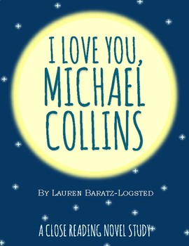 I Love You, Michael Collins by Lauren Baratz-Logsted Book Study/Close Reading