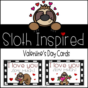 I Love You Slow Much! Student and Colleague Sloth Inspired Valentine Cards