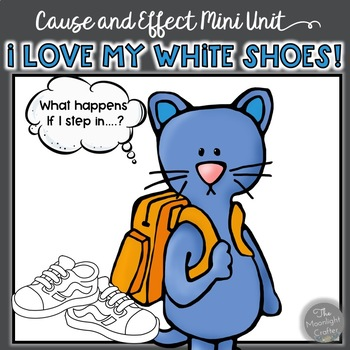 I Love my White Shoes Cause and Effect Mini Unit