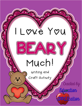 I Love You BEARY Much! Writing and Craft Activity-Valentine's Day