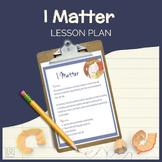 I Matter Lesson Plan