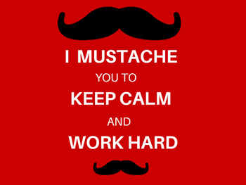 I Mustache You Keep Calm and Work Hard