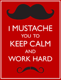I Mustache You To Keep Calm and Work Hard -  Poster - Just for Fun