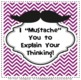 "I ""Mustache"" You to Think!"
