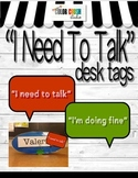 """""""I Need To Talk"""" desk tags for students"""