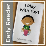 I Play With Toys - Easy Readers for AAC Core Words