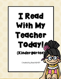 I Read With My Teacher Today! - Kindergarten