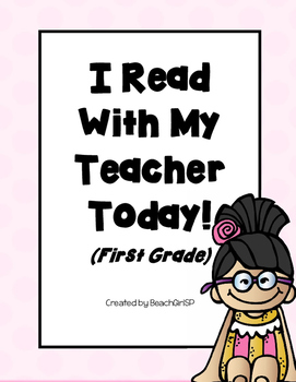 I Read With My Teacher Today! - First Grade