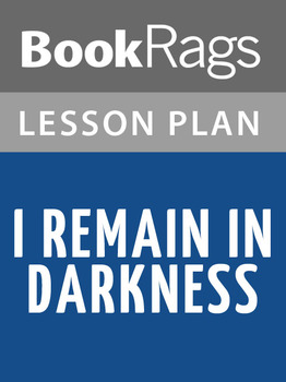 I Remain in Darkness Lesson Plans