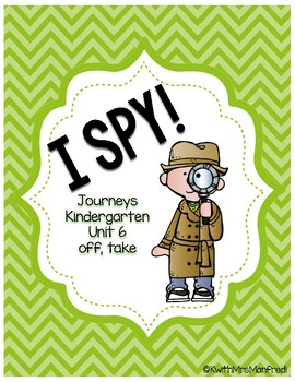 I SPY! Kindergarten Journeys Unit 6 - off, take