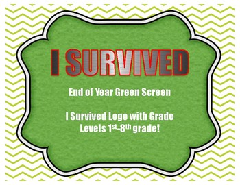 I SURVIVED End of the Year Green Screen Logo with Grade Level