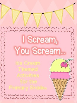 I Scream, You Scream…  Ice Cream-Themed Activities for the Primary Classroom