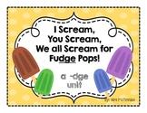 I Scream, You Scream, We all Scream for Fudge Pops (A -dge Unit)