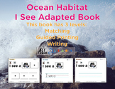 I See Ocean Habitat Adapted Book - Matching, Guided Printing, & Writing