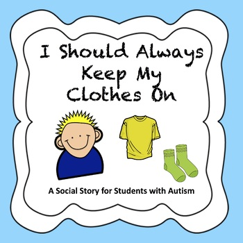 I Should Always Keep My Clothes On - Autism Social Story