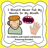 I Should Never Put My Hands In My Mouth - A Social Story (Autism/Sensory)