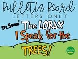 I Speak For the TREES! - Dr. Seuss Bulletin Board Letters