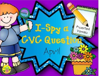 I-Spy CVC Questions - Assorted Vowels (April Edition)