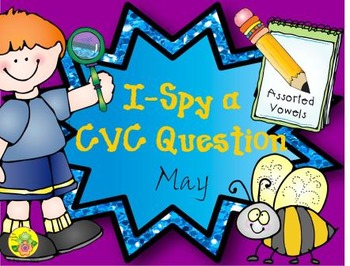 I-Spy CVC Questions - Assorted Vowels (May Edition)