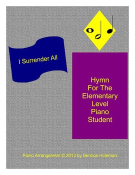 """""""I Surrender All"""" Hymn For The Elementary Level Piano Student"""
