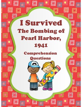 I Survived - The Bombing of Pearl Harbor, 1941 - Comprehension Questions