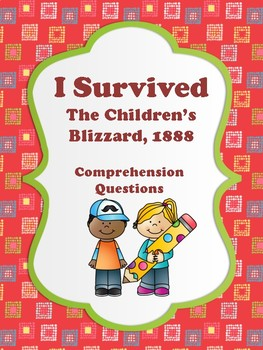I Survived - The Children's Blizzard, 1888 - Comprehension Questionss