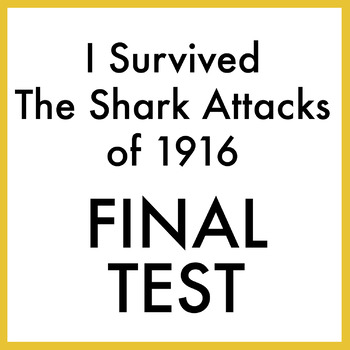 I Survived the Shark Attacks of 1916 Novel Test (Paper AND Google Forms)
