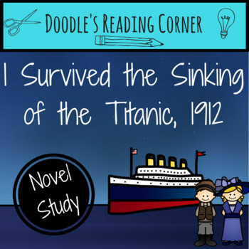 I Survived the Sinking of the Titanic, 1912 Novel Study and Lesson Plans