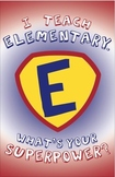 """I Teach Elementary: What's Your Superpower?"" Poster Design"