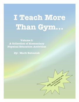I Teach More Than Gym - Vol. I:  A Collection of Elementary PE Activities