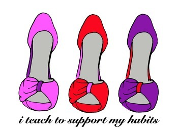 I Teach To Support My Habits - Stiletto Shoe Poster - Pink Red Purple Mauve