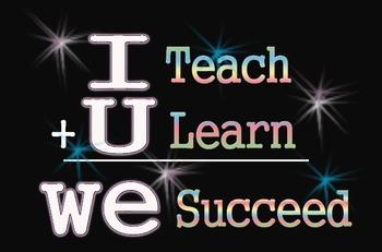 I Teach + U Learn = We Succeed