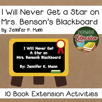 I WIll Never Get a Star on Mrs. Benson's Blackboard by Mann 10 Book Activities