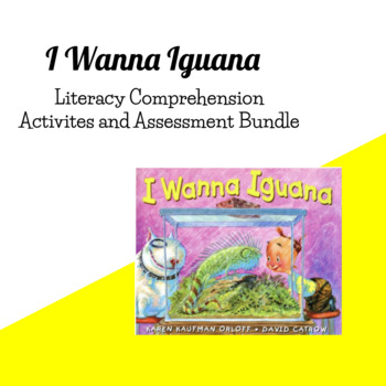 I Wanna Iguana Literacy Comprehension Packet and Assessment