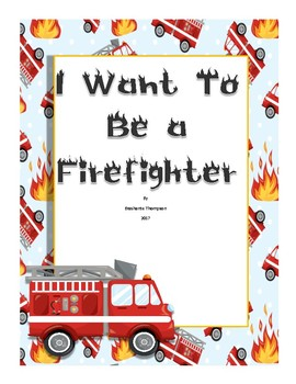 I Want To Be A Firefighter--Emergent Reader