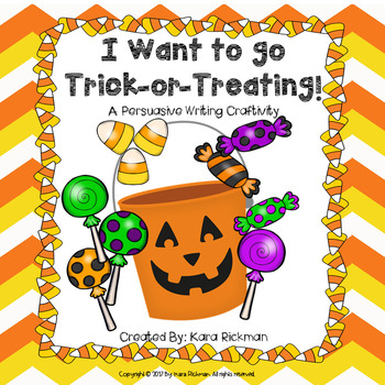 I Want To Go Trick-or-Treating! A Persuasive Writing Craftivity