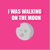 I Was Walking on the Moon (to be +ing)
