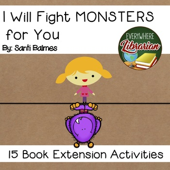 I Will Fight Monsters for You By Santi Balmes 15 Book Extension Activities