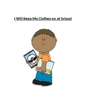 I Will Keep My Clothes on at School - A Social Story