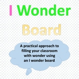 I Wonder Board ( A practical approach to filling your clas