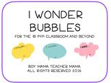 IB PYP I Wonder Bubbles for the IB PYP Classroom