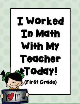 I Worked In Math With My Teacher Today! - First Grade