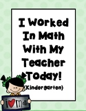 I Worked In Math With My Teacher Today! - Kindergarten