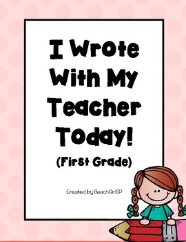 I Wrote With My Teacher Today! - First Grade