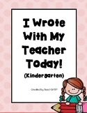 I Wrote With My Teacher Today! - Kindergarten