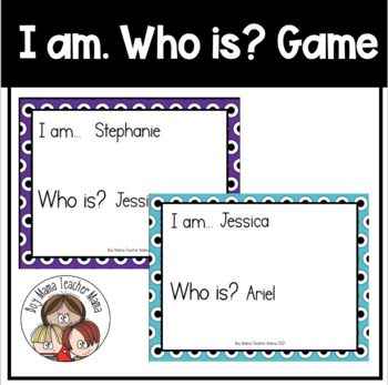 I am. Who is? Game: The Getting to Know Your Class Game