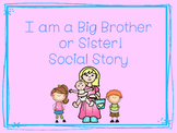I am a Big Brother or Sister Now Social Story!