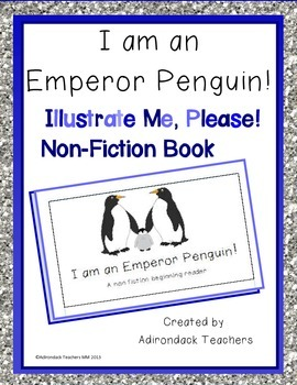 Emergent Non Fiction Reader I am a Penguin!  Illustrate me, please!