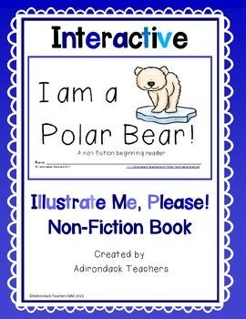 Emergent Non Fiction Reader I am a Polar Bear!  Illustrate